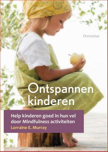 Ontspannen kinderen : help kinderen goed in hun vel door mindfulness activiteiten
