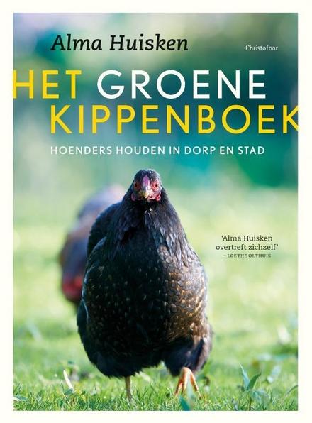 Het groene kippenboek : hoenders houden in dorp en stad