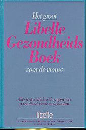 Het groot Libelle gezondheidsboek voor de vrouw : alles wat u altijd wilde vragen over gezondheid, ziekte en sexual...