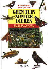 Geen tuin zonder dieren : handboek voor het dierenleven in de tuin