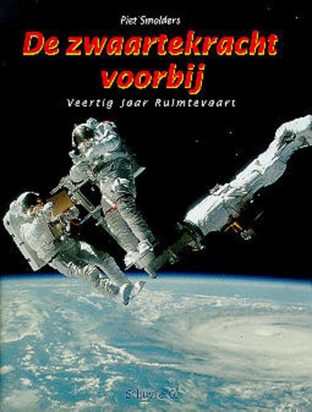 De zwaartekracht voorbij : veertig jaar ruimtevaart