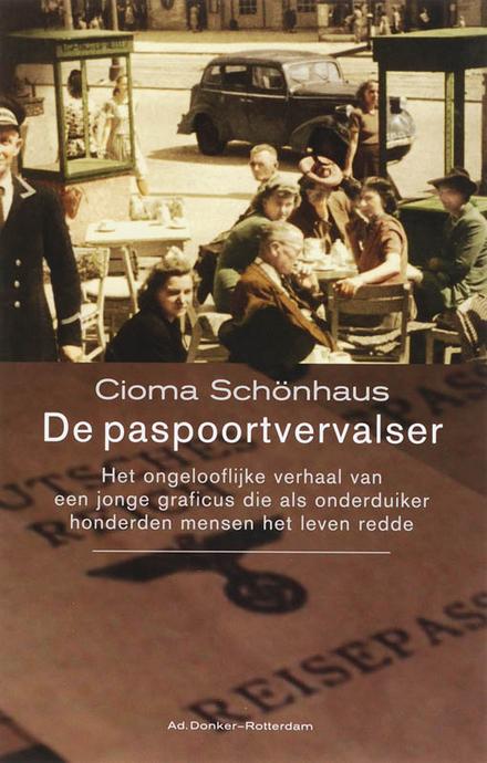 De paspoortvervalser : het ongelooflijke verhaal van een jonge graficus die als onderduiker honderden mensen het le...