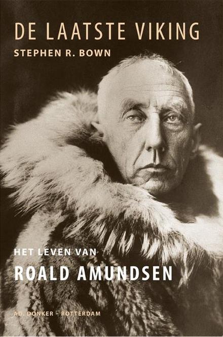 De laatste viking : het leven van Roald Amundsen / Stephen Bown