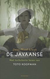 De Javaanse : het turbulente leven van Toto Koopman : een biografie