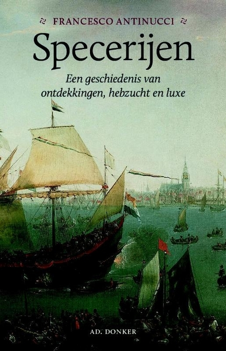 Specerijen : een geschiedenis van ontdekkingen, hebzucht en luxe