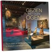 Gezien met eigen ogen! : topstukken uit de Middeleeuwen in Museum Catharijneconvent