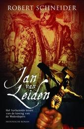 Jan van Leiden : het wonderbaarlijke leven van Jan Beukels