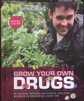 Grow your own drugs : de heilzame werking van planten, vruchten, bloemen en kruiden uit eigen tuin