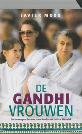 De Gandhi-vrouwen : de bewogen levens van Sonia en Indira Gandhi