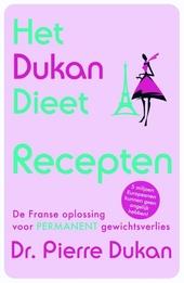 Het Dukan dieet : recepten : de Franse oplossing voor permanent gewichtsverlies