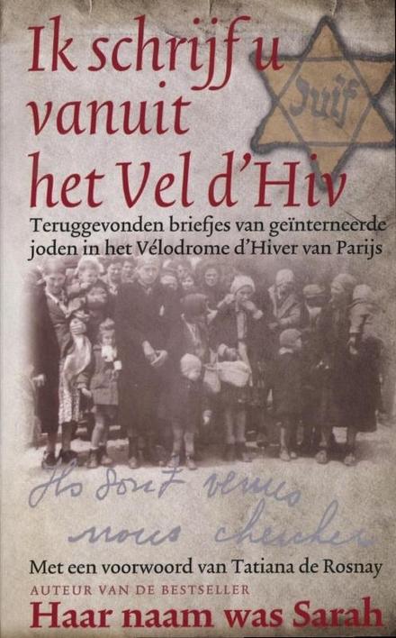 Ik schrijf u vanuit het Vel d'Hiv : de teruggevonden briefjes van geïnterneerde joden in het Vélodrome d'Hiver va...