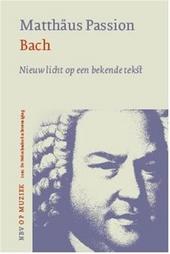Matthäus Passion Bach : nieuw licht op een bekende tekst