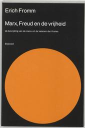 Marx, Freud en de vrijheid : de bevrijding van de mens uit de ketenen der illusies
