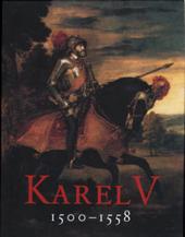 Karel V 1500-1558 : de keizer en zijn tijd