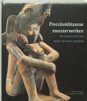 Precolumbiaanse meesterwerken : de collectie van Dora en Paul Janssen