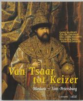 Van Tsaar tot Keizer : Moskou-Sint-Petersburg