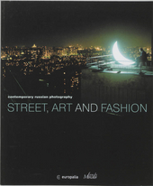 Street, art and fashion : contemporary Russian photography