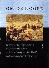 Om de Noord : de tochten van Willem Barentsz en Jacob van Heemskerck en de overwintering op Nova Zembla