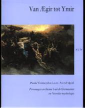 Van Aegir tot Ymir : personages en thema's uit de Germaanse en Noordse mythologie