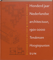 Honderd jaar Nederlandse architectuur 1901-2000 : tendensen, hoogtepunten