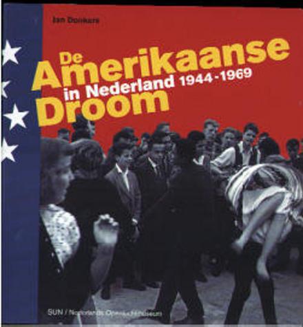 De Amerikaanse droom in Nederland 1944-1969