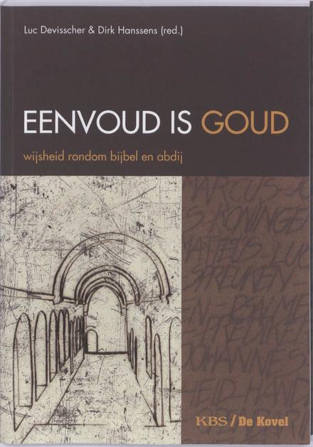 Eenvoud is goud : wijsheid rondom bijbel en abdij
