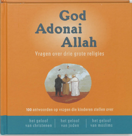 God, Adonai, Allah : vragen over de drie grote religies
