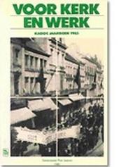 Voor Kerk en werk : opstellen over de geschiedenis van de Christelijke Arbeidersbeweging 1886-1986