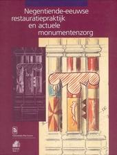 Negentiende-eeuwse restauratiepraktijk en actuele monumentenzorg : handelingen van het Nederlands-Vlaams symposium,...