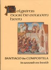 Santiago de compostela : pelgrims door de eeuwen heen