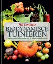 Het complete biodynamisch tuinieren : teel en oogst in harmonie met de natuur en de kosmos