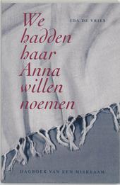We hadden haar Anna willen noemen : dagboek van een miskraam