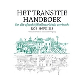 Het transitie handboek : van olie-afhankelijkheid naar lokale veerkracht
