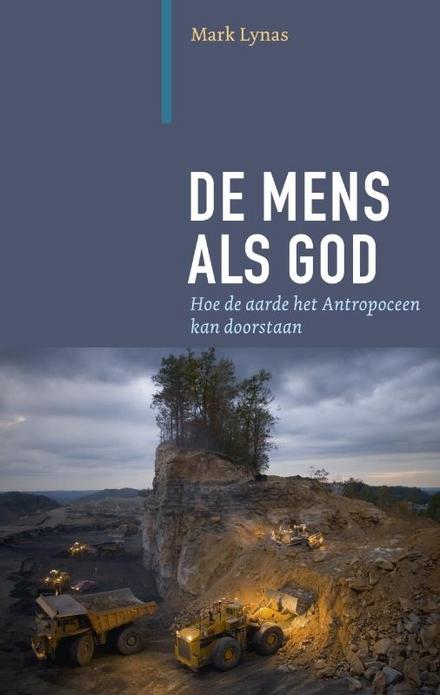 De mens als god : hoe de aarde het Antropoceen kan doorstaan