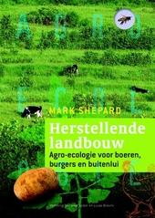 Herstellende landbouw : agro-ecologie voor boeren, burgers en buitenlui