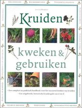 Kruiden kweken en gebruiken : een compleet en praktisch handboek voor het succesvol kweken van kruiden : een uitgeb...
