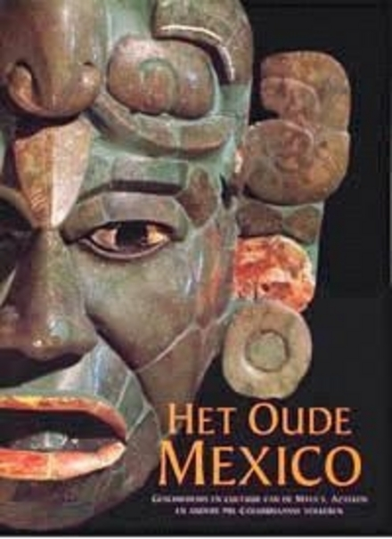 Het oude Mexico : geschiedenis en cultuur van de Maya's, Azteken en andere pre-Columbiaanse volken