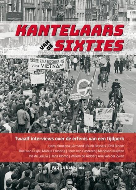 Kantelaars van de sixties : twaalf interviews over de erfenis van een tijdperk