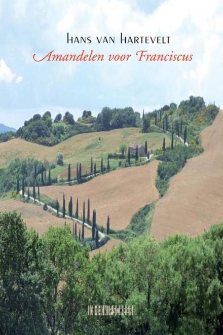 Amandelen voor Franciscus : roman - Franciscus van Assisi, een complexe persoonlijkheid