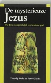 De mysterieuze Jezus : was Jezus oorspronkelijk een heidense god ?