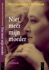 Niet meer mijn moeder : roman