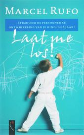 Laat me los! : stimuleer de persoonlijke groei van je kind 0-18 jaar
