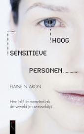 Hoog sensitieve personen : hoe blijf je overeind als de wereld je overweldigt