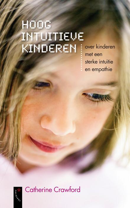Hoog intuïtieve kinderen : over kinderen met een sterke intuïtie en empathie