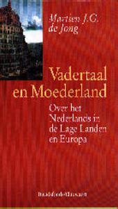 Vadertaal en moederland : over het Nederlands in de Lage Landen en Europa