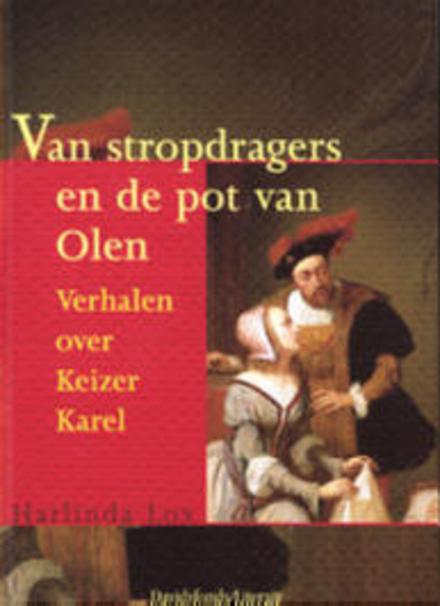 Van stropdragers en de pot van Olen : verhalen over Keizer Karel