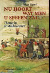 Nu hoort wat men u spelen zal : theater in de Middeleeuwen