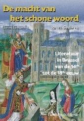 De macht van het schone woord : literatuur in Brussel van de 14de tot de 18de eeuw