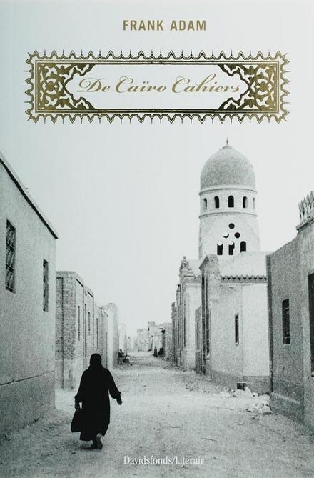De Caïro cahiers : Egyptisch dagboek