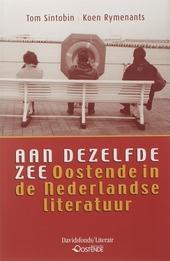 Aan dezelfde zee : Oostende in de Nederlandse literatuur